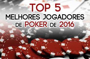 Top 5 Melhores Jogadores de Poker de 2016
